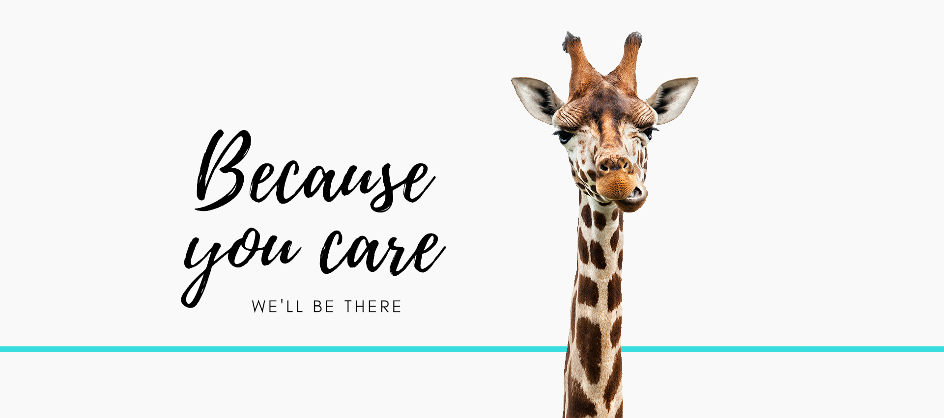 Because You Care, <br> We'll Be There'